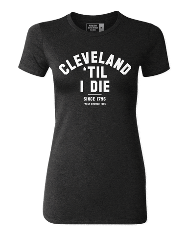 Cleveland 'Til I Die Ladies T-shirt