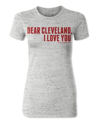 Dear Cleveland, I Love You Ladies T-Shirt