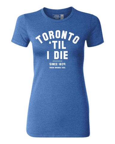 Toronto 'Til I Die Ladies T-shirt