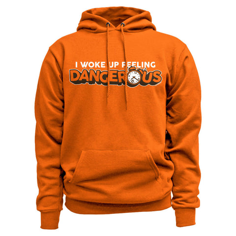 I Woke Up Feeling Dangerous Hoodie