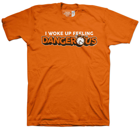 I Woke Up Feeling Dangerous T-shirt