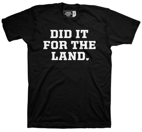 Did it for the Land Black T-shirt