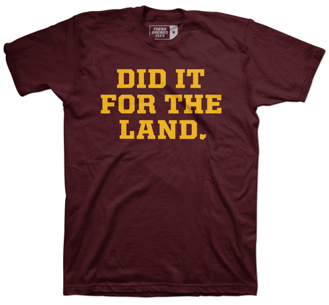 Did it for the Land Maroon T-shirt