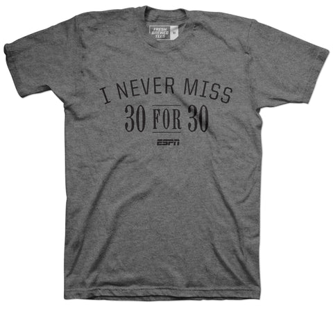 I Never Miss 30 for 30 T-shirt