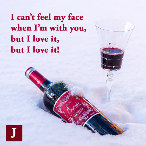 wine-quote-JuliannaGlass-I-can't-feel-my-face-when-I'm-with-you-but-I-love-it