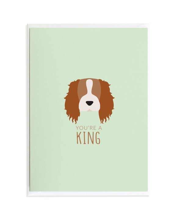 YOU'RE A KING - CAVALIER KING CHARLES SPANIEL DOG CARD
