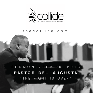 The Fight Is Over - The Collide Gathering - February '16