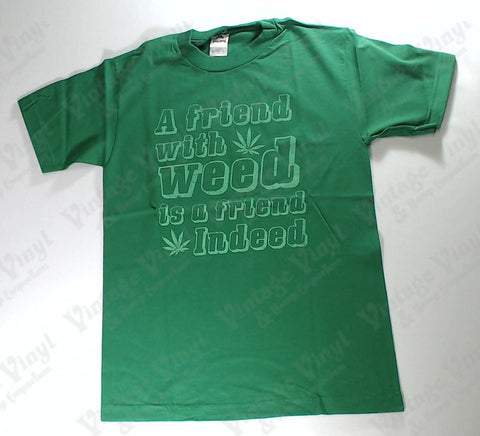 A Friend With Weed Is A Friend Indeed - Green Novelty Shirt