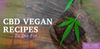 The Best Chocolate CBD Vegan Recipes Ever!