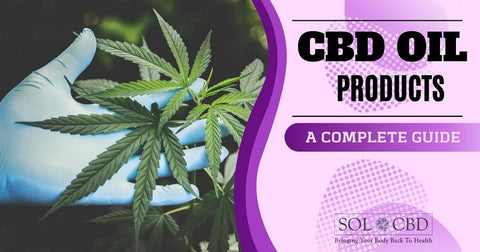 A Complete Guide to CBD Oil Products