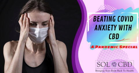 Beating COVID Anxiety with CBD: A Pandemic Special