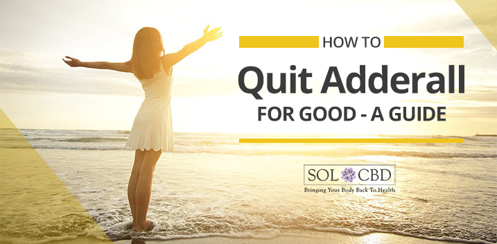 How to Quit Adderall for Good | SOL*CBD - SOL✿CBD