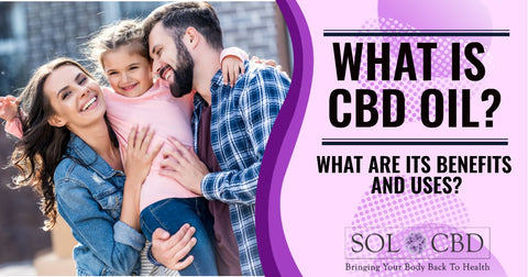 What Is CBD Oil? What Are Its Benefits and Uses?