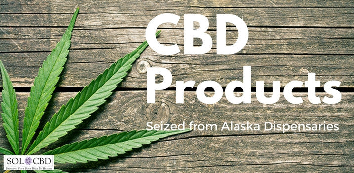 CBD Products Seized from Alaska Marijuana Stores