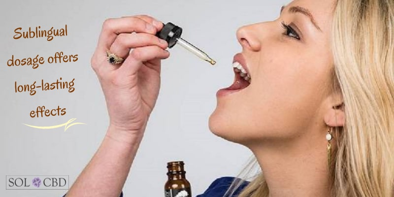 Sublingual CBD dosage offers long-lasting effects.
