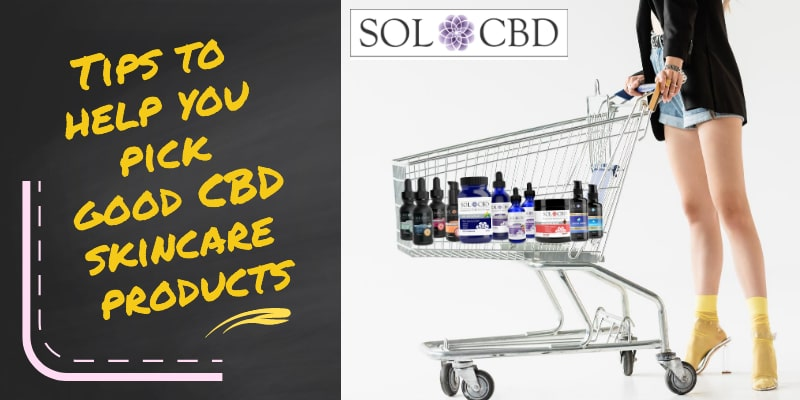 Tips to help you pick good CBD skincare products.