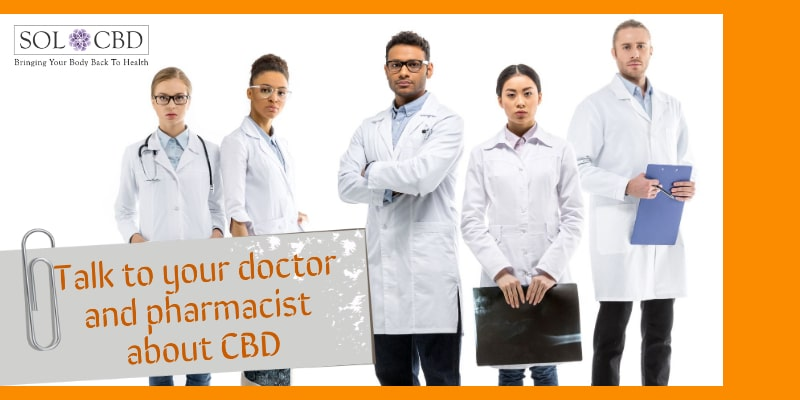 Talk to your doctor and pharmacist about CBD.