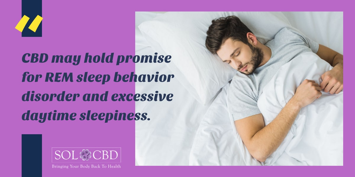 CBD may hold promise for REM sleep behavior disorder and excessive daytime sleepiness.