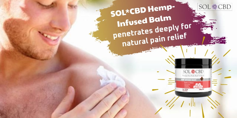 SOL*CBD Hemp-Infused Balm penetrates deeply for natural pain relief.