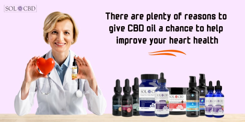 There are plenty of reasons to give CBD oil a chance to help improve your heart health.