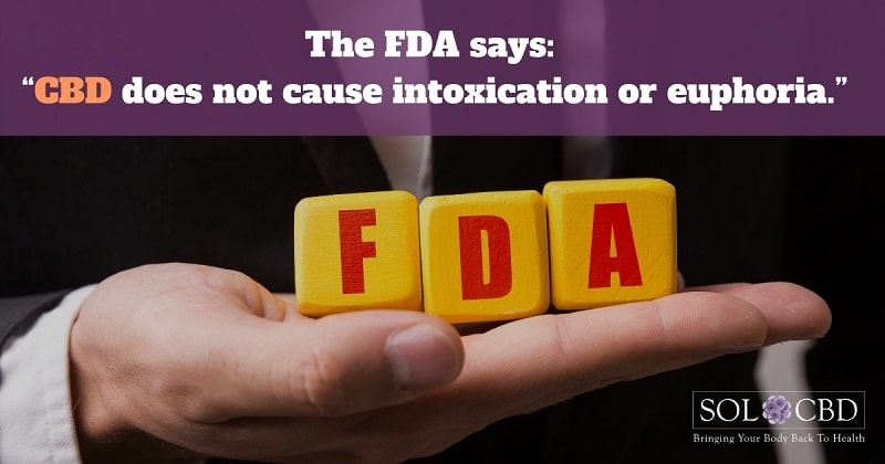 The FDA recognized that CBD does not cause intoxication or euphoria that comes from THC.