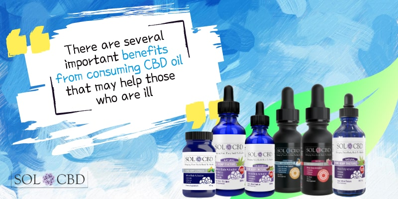 There are several important benefits from consuming CBD oil that may help those who are ill.