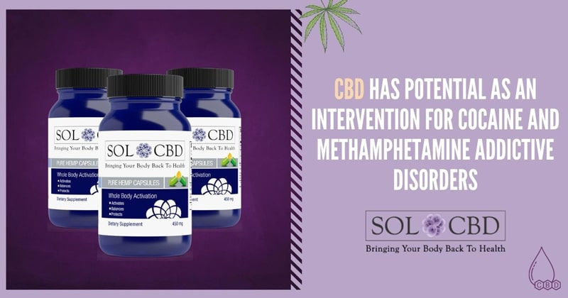 CBD demonstrates potential as an intervention for cocaine and methamphetamine addictive disorders.