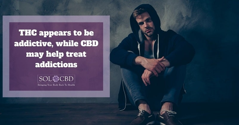 THC is addictive, while CBD may even help treat addictions.