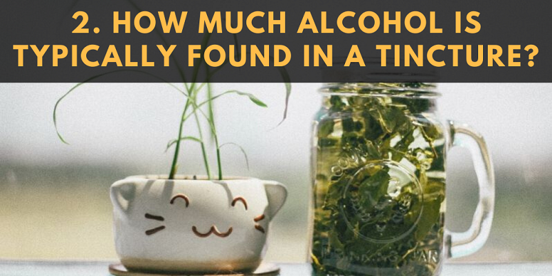 How Much Alcohol is Typically Found in a Tincture?