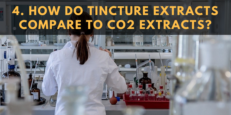 How Do CBD Tincture Extracts Compare to CO2 Extracts?