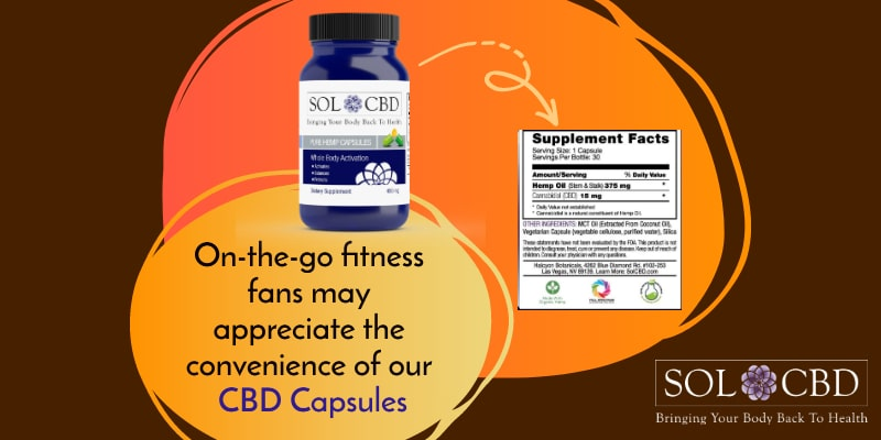 On-the-go fitness fans may appreciate the convenience of our CBD Capsules.