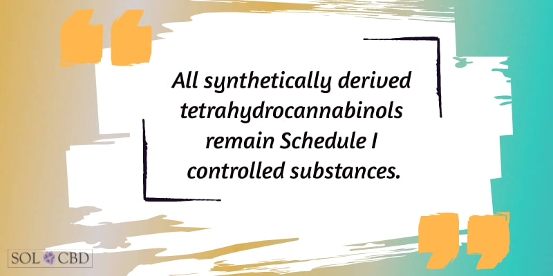 All synthetically derived tetrahydrocannabinols remain Schedule I controlled substances. -- DEA