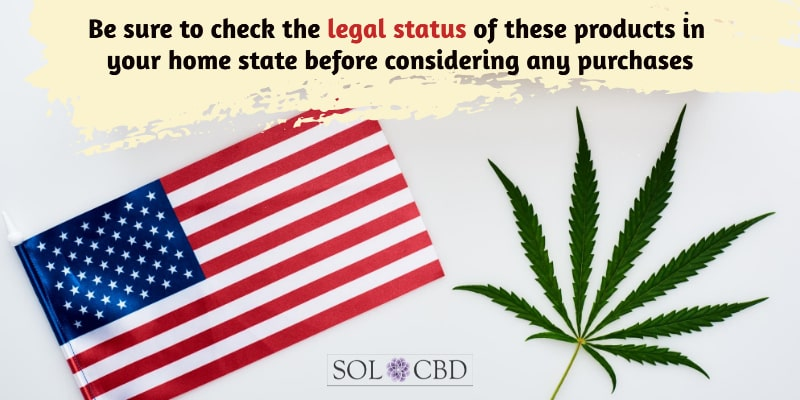Be sure to check the legal status of Delta-8 THC products in your home state before considering any purchases.
