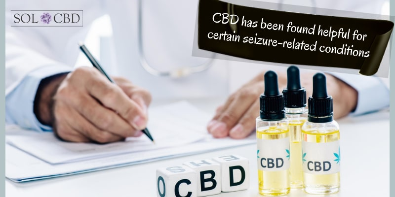 CBD has been found helpful for certain seizure-related conditions.