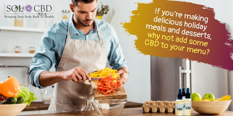 If you're making delicious holiday meals and desserts, why not add some CBD to your menu?