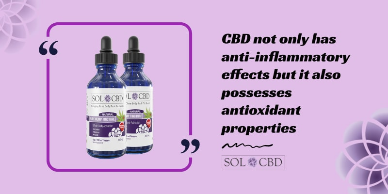 CBD not only has anti-inflammatory effects but it also possesses antioxidant properties.