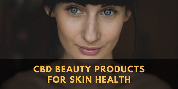 CBD Beauty Products for Skin Health