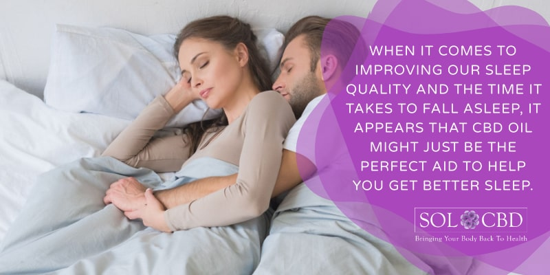When it comes to improving our sleep quality and the time it takes to fall asleep, it appears that CBD oil might just be the perfect aid to help you get better sleep.
