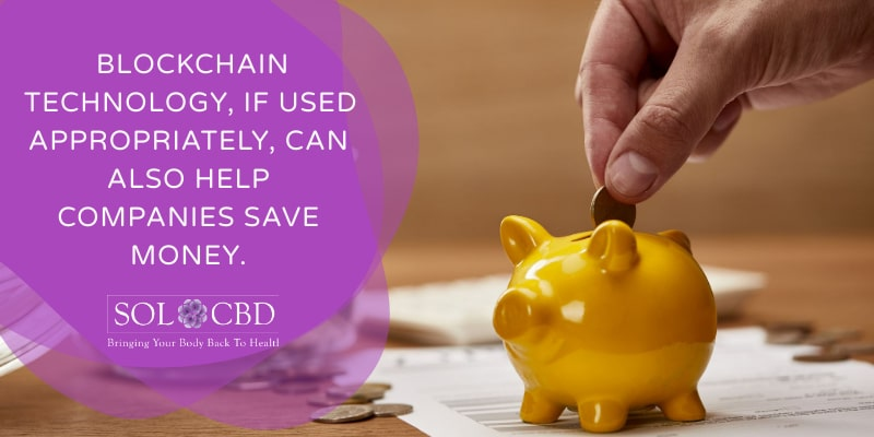 Blockchain technology, if used appropriately, can also help companies save money.