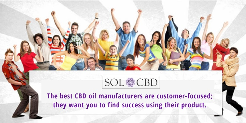 The best CBD oil manufacturers are customer-focused; they want you to find success using their product.