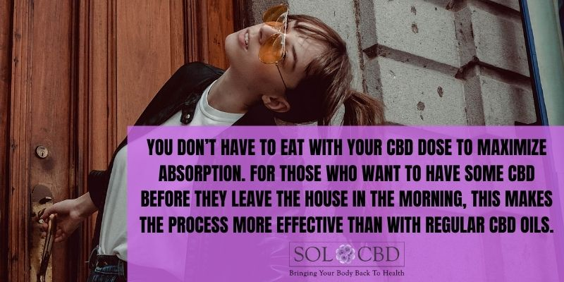 You don't have to eat with your water-soluble CBD dose to maximize absorption.