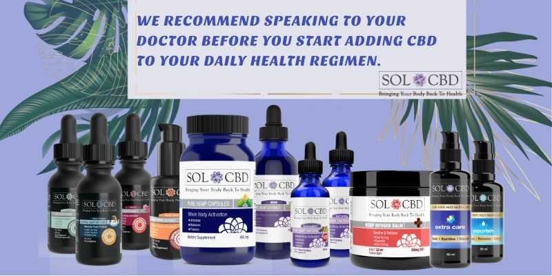 We recommend speaking to your doctor before you start adding CBD to your daily health regimen.