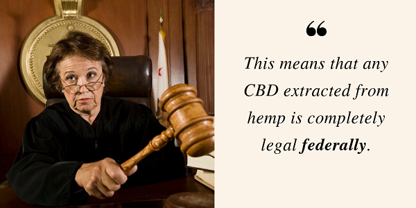 CBD extracted from hemp is completely legal federally.