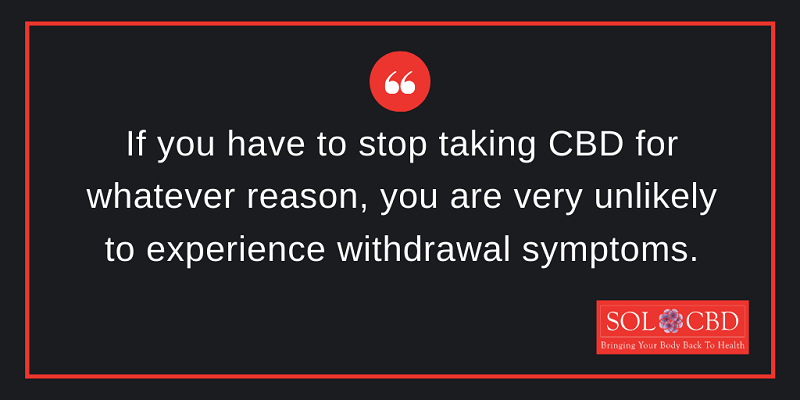 If you have to stop taking CBD for whatever reason, you are very unlikely to experience withdrawal symptoms.