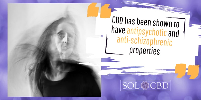 CBD has been shown to have antipsychotic and anti-schizophrenic properties.