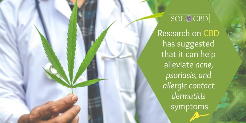 Research on CBD has suggested that it can help alleviate acne, psoriasis, and allergic contact dermatitis symptoms.