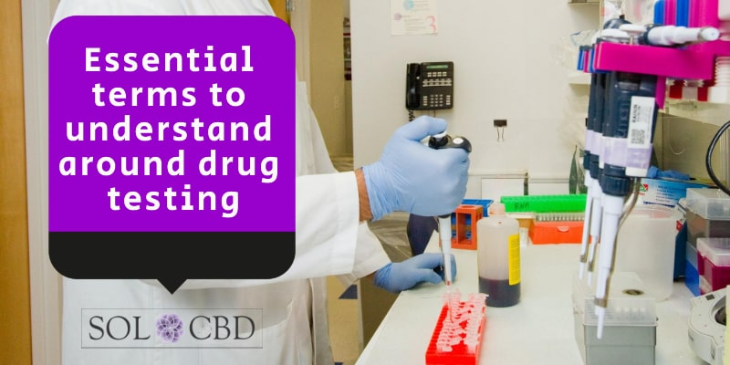 Before diving into the topic of CBD itself, let's first understand some essential terms around drug testing.