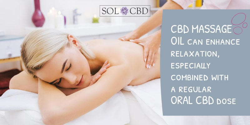 A CBD massage oil can enhance relaxation, especially combined with a regular oral CBD dose.