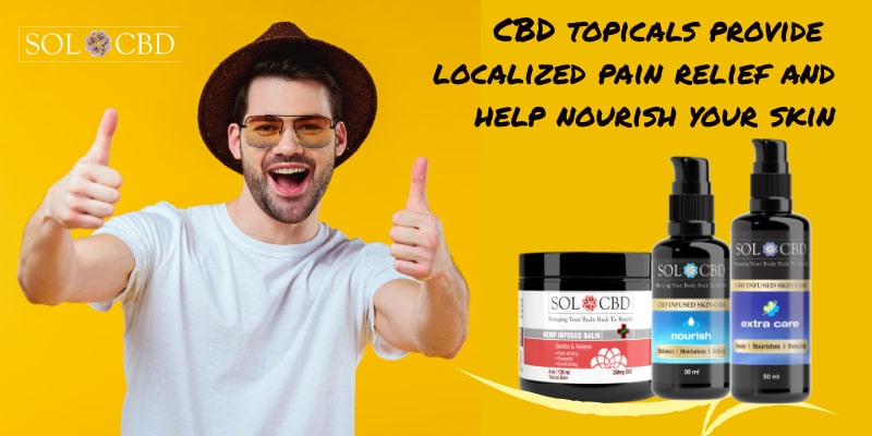 CBD topicals provide localized pain relief and help nourish your skin