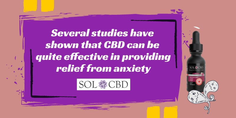 Several studies have shown that CBD can be quite effective in providing relief from anxiety.